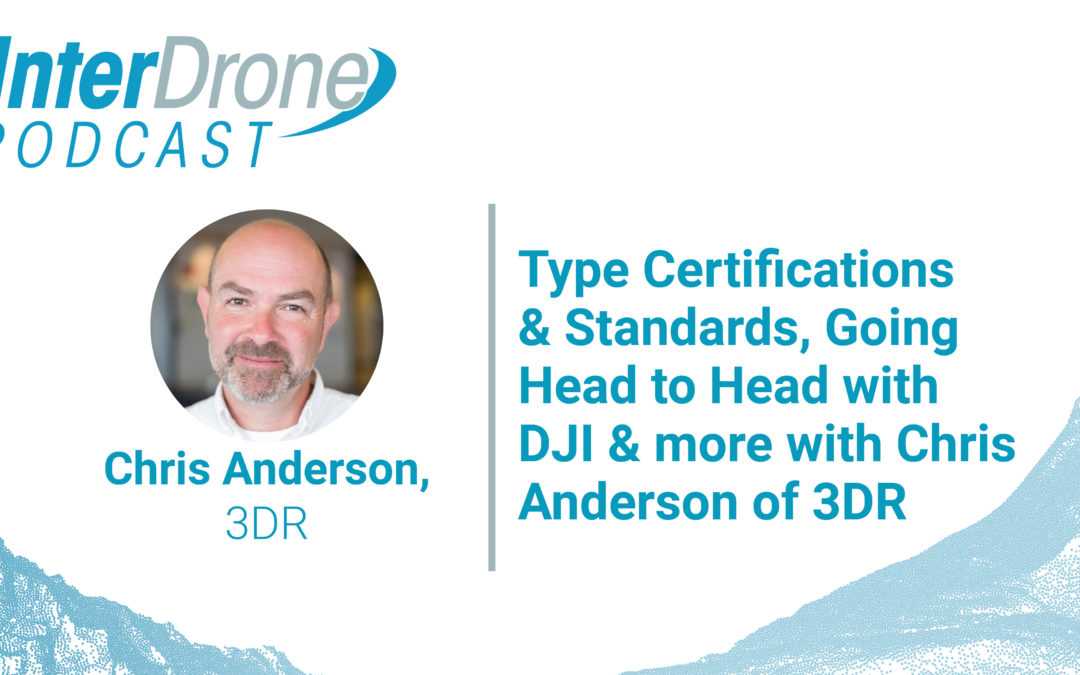Type Certifications & Standards, Going Head to Head with DJI & more with Chris Anderson of 3DR