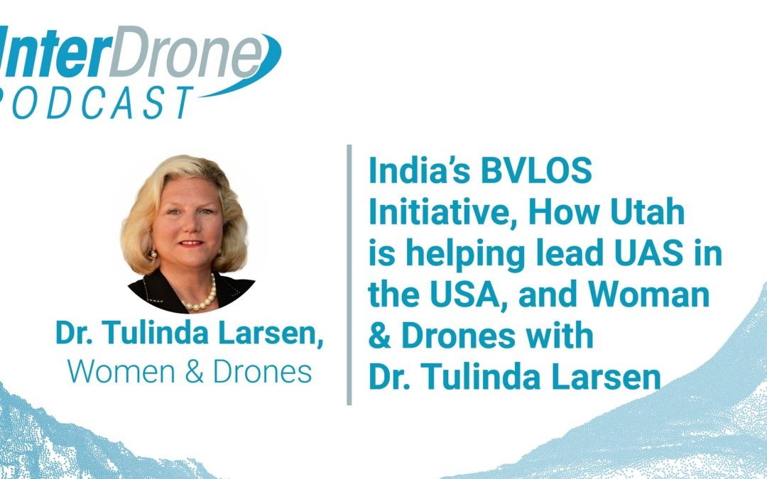 Episode 41: India's BVLOS Initiative, Women & Drones, Interview with Dr. Tulinda Larsen | InterDrone Podcast