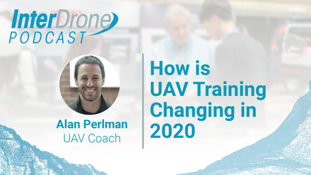 Episode 33: How Is UAV Training Changing In 2020 With Alan Perlman Of UAV Coach | InterDrone Podcast