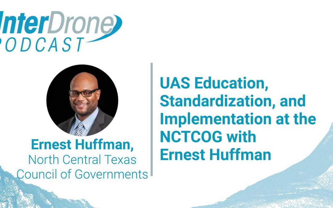 Episode 51: UAS Education, Standardization, and Implementation at the NCTCOG with Ernest Huffman