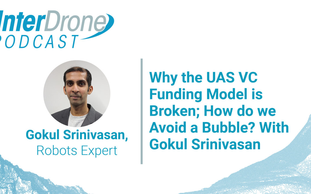 Episode 50: The UAS VC Funding Model may be Broken; How do we Avoid a Bubble? With Gokul Srinivasan