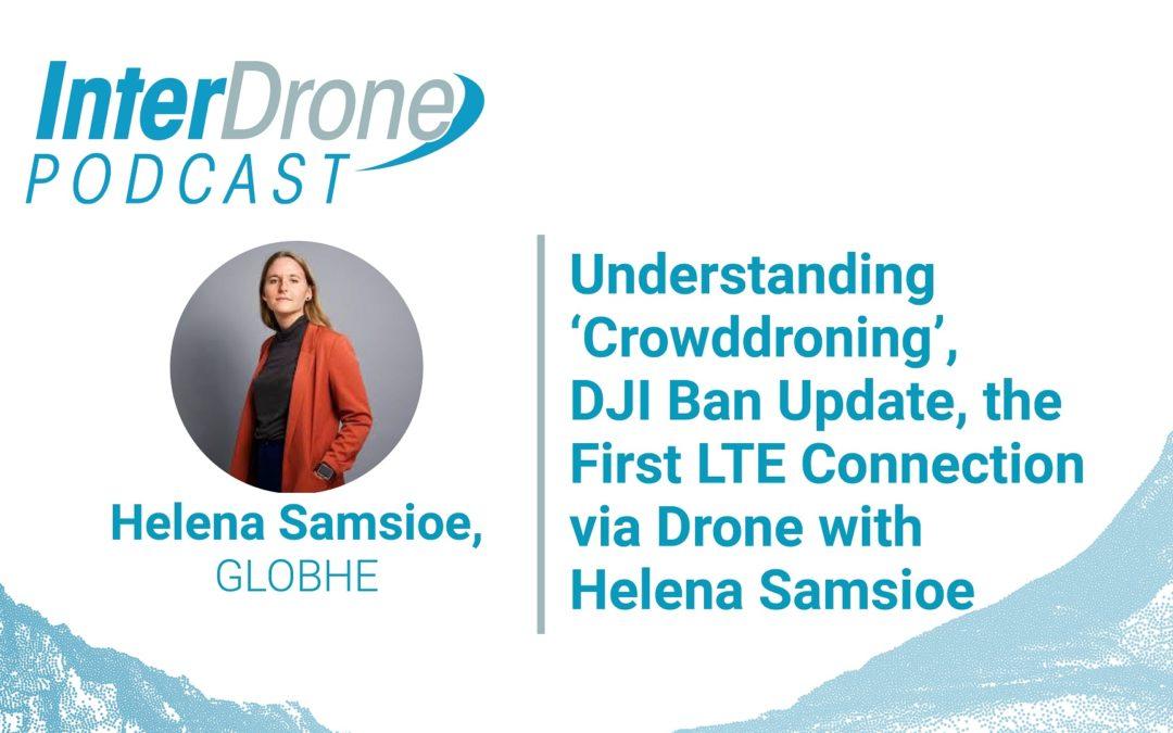 Understanding 'Crowddroning', DJI Ban, First LTE Connection via Drone w/ Helena Samsioe