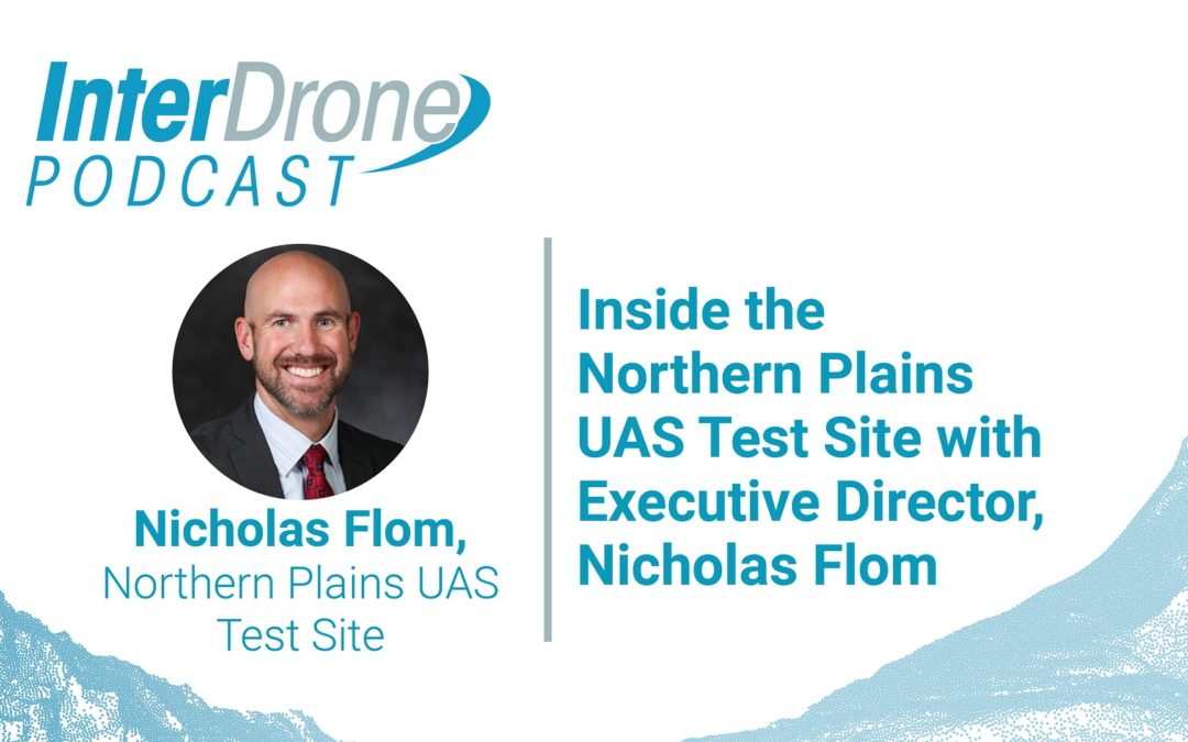 Episode 60:  Inside the Northern Plains UAS Test Site with Executive Director, Nicholas Flom