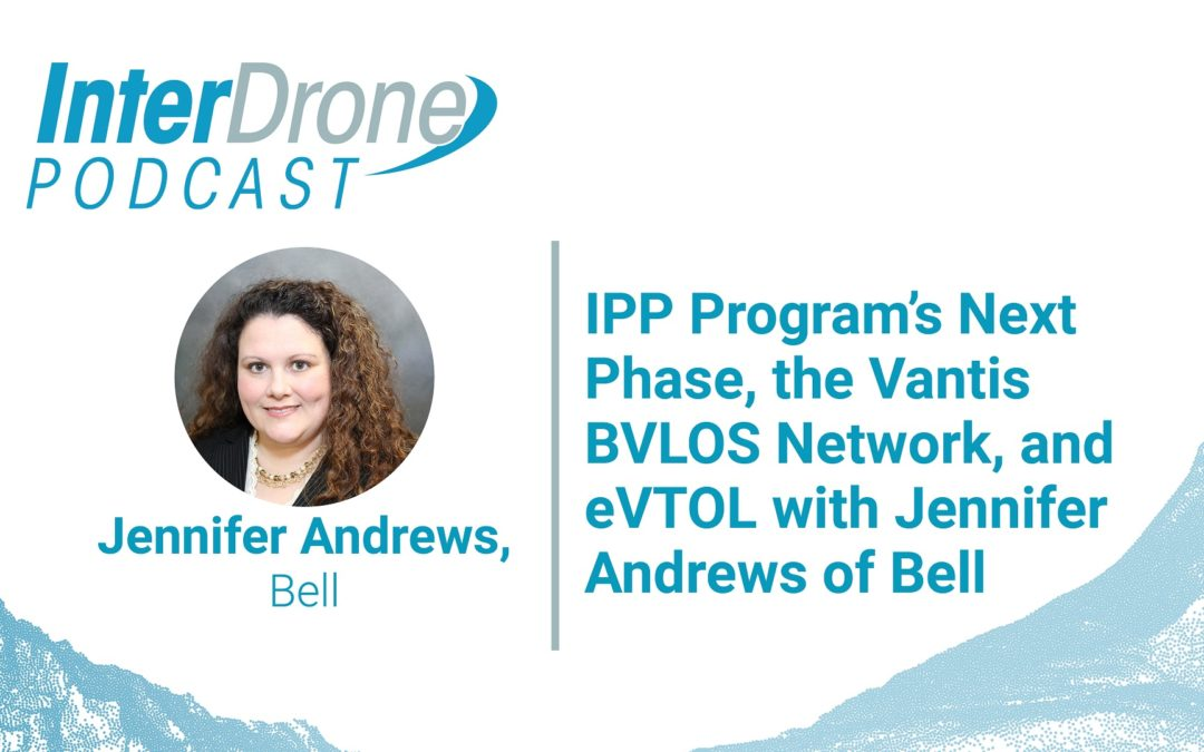 Episode 63: IPP Program's Next Phase, Vantis BVLOS Network, and eVTOL with Jennifer Andrews of Bell