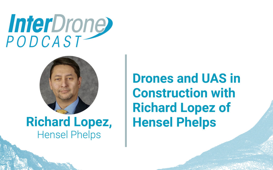 Episode 65: Drones and UAS in Construction with Richard Lopez of Hensel Phelps