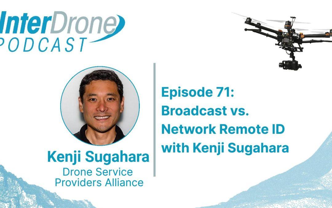 Episode 71: Broadcast vs. Network Remote ID with Kenji Sugahara, Drone Service Providers Alliance